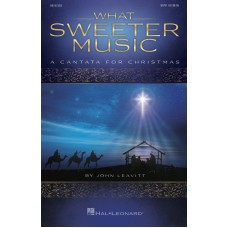 What Sweeter Music, A Cantata for Christmas